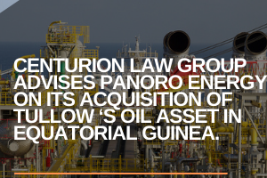 centurion law group advises panoro energy on its acquisition of tullow s oil asset in equatorial guinea